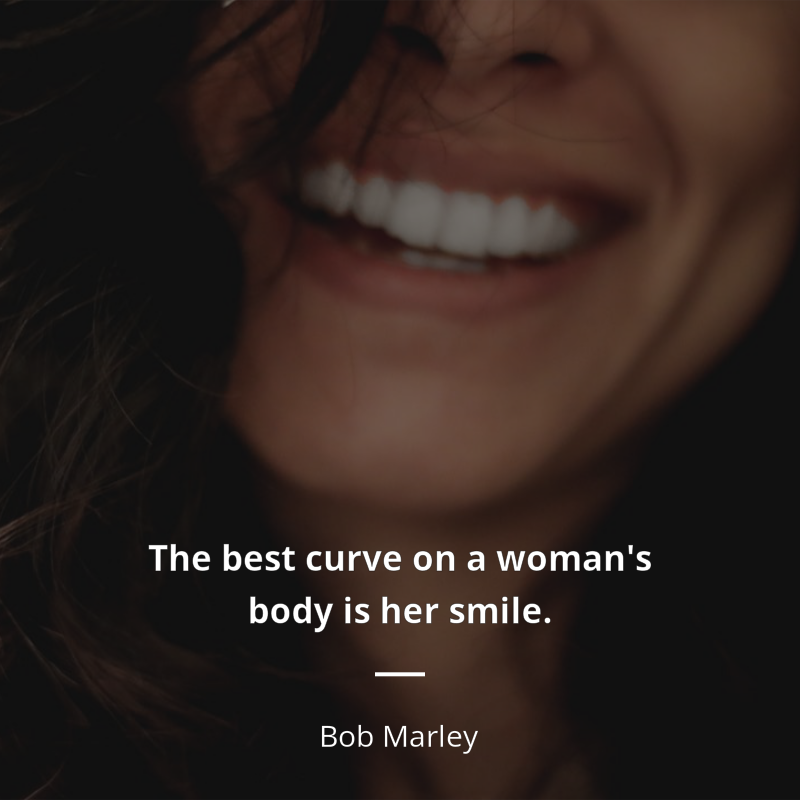 "bob marley quote ""the best curve on a w s body is her smile"